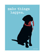 Art print Dog is good, make things happen