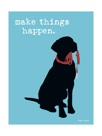 Dog poster, dog is good, make things happen