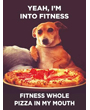 Dog Fitness Poster, Fitness This Whole Pizza in My Mouth